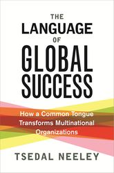 The Language of Global SuccessHow a Common Tongue Transforms Multinational Organizations