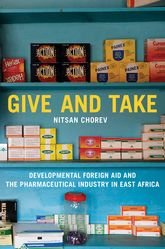 Give and TakeDevelopmental Foreign Aid and the Pharmaceutical Industry in East Africa